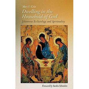 Dwelling in the Household of God Johannine Ecclesiology and Spirituality by Coloe & Mary L