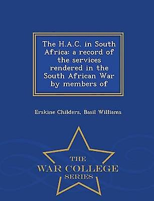 The H.A.C. in South Africa a record of the services rendered in the South African War by members of  War College Series by Childers & Erskine