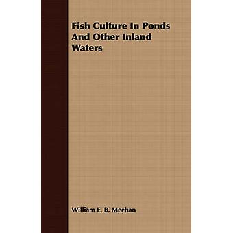 Fish Culture In Ponds And Other Inland Waters by Meehan & William E. B.