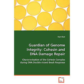 Wächter des Genoms Integrität Cohesin und DNA-Reparatur von Nal & Elin