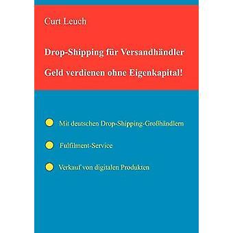 DropShipping fr VersandhndlerGeld verdienen ohne Eigenkapital und Warenlager. by Leuch & Curt