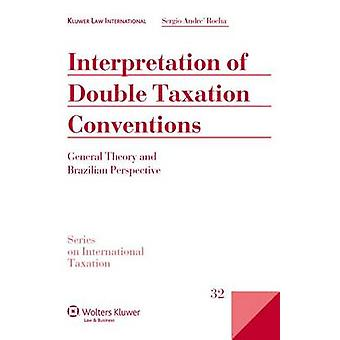 Interpretation of Double Taxation Conventions general theory and Brazilian Perspective by Rocha & Sergio Andr