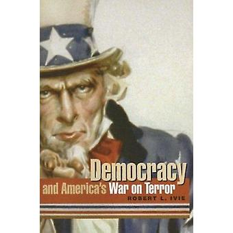 Democracy And America's War on Terror by Ivie - Robert L./ Lucaltes -
