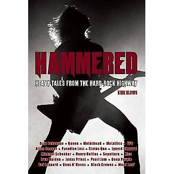 Hammered - Heavy Tales from the Hard-Rock Highway by Kirk Blows - 9780