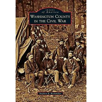 Washington County in the Civil War by Stephen R Bockmiller - 97814671
