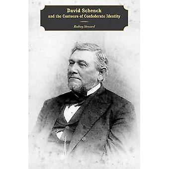 David Schenck and the Contours of Confederate Identity by Rodney Stew