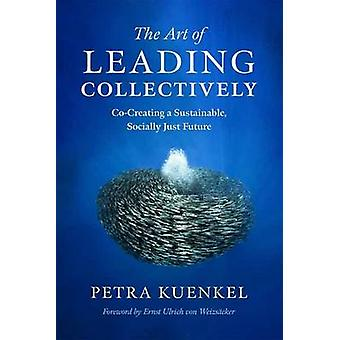 The Art of Leading Collectively - How We Can Co-Create a Better Future