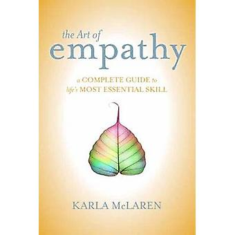 The Art of Empathy - A Complete Guide to Life's Most Essential Skill b