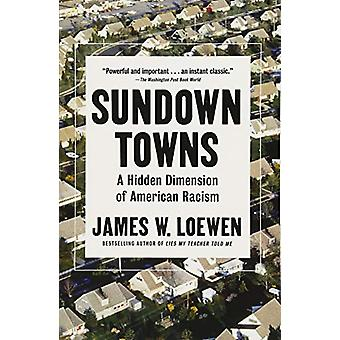 Sundown Towns - A Hidden Dimension of American Racism by Sundown Towns