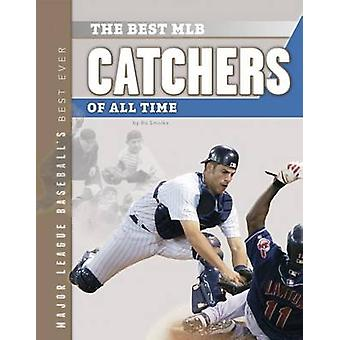 The Best MLB Catchers of All Time by Bo Smolka - 9781624031137 Book