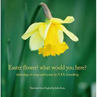 Easter Flower! What Would You Here? - Anthology of Songs & Hymns by Ni