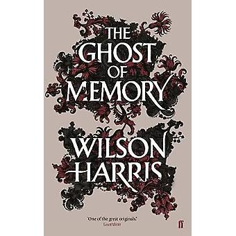 The Ghost of Memory by Wilson Harris - 9780571341627 Book