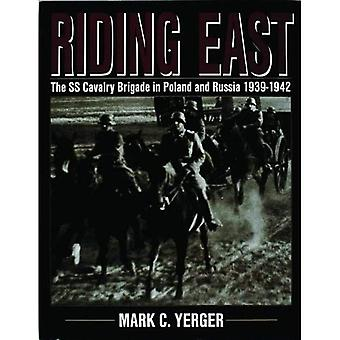 Riding East: S.S.Cavalry Brigade in Poland and Russia 1939-1942 (Schiffer Military History)