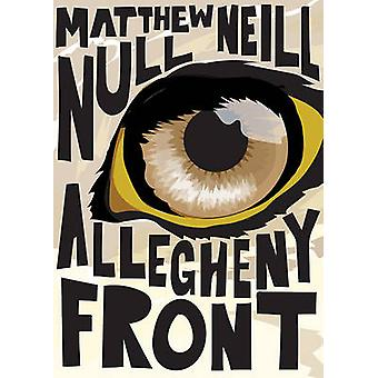 Allegheny Front by Matthew Neill Null - Lydia Millet - 9781941411254