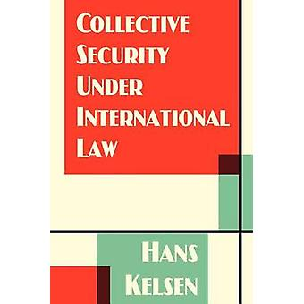 Collective Security Under International Law by Kelsen & Hans