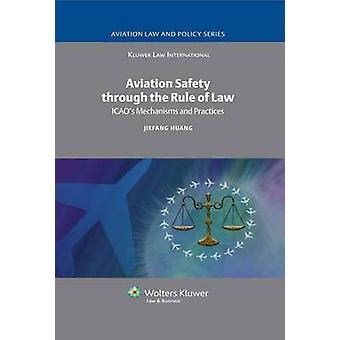 Aviation Safety through the Rule of Law ICAOs Mechanisms and Practices by Huang & Jiefang