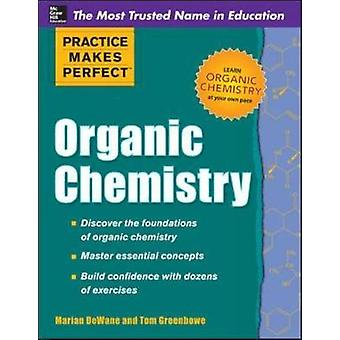 Practice Makes Perfect Organic Chemistry by Marian DeWane