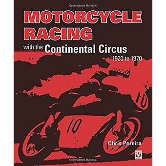Motorcycle Racing with the Continental Circus 1920 to 1970 by Chris Pereira