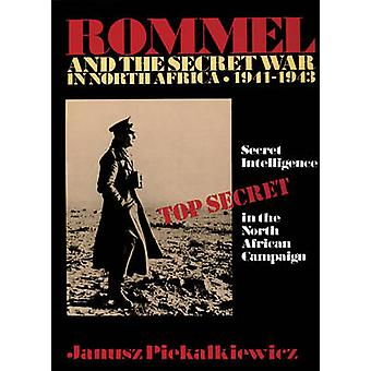 Rommel e a Guerra Secreta na Inteligência Secreta do Norte da África na Campanha Norte Africana de 194143 por Janusz Piekalkiewicz