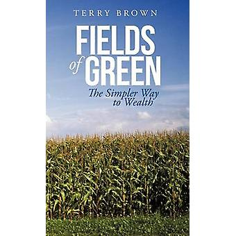 Fields of Green The Simpler Way to Wealth by Brown & Terry