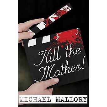 Kill the Mother a Dave Beauchamp Mystery Novel by Mallory & Michael