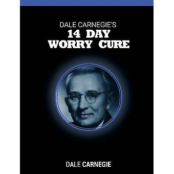Dale Carnegies 14 Day Worry Cure by Carnegie & Dale