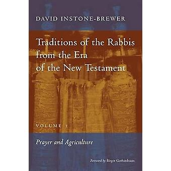Traditions of the Rabbis from the Era of the New Testament volume 1 Prayer and Agriculture by InstoneBrewer & David
