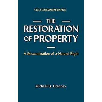 The Restoration of Property A Reexamination of a Natural Right by Greaney & Michael D.