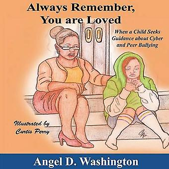 Always Remember You Are Loved When a Child Seeks Guidance on Cyber and Peer Bullying by Washington & Angel D.