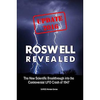 Roswell Revealed The New Scientific Breakthrough into the Controversial UFO Crash of 1947 International English  Update 2016 by SUNRISE Information Services