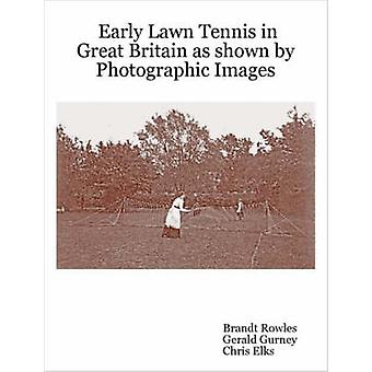 Early Lawn Tennis in Great Britain as Shown by Photographic Images by Rowles & Brandt