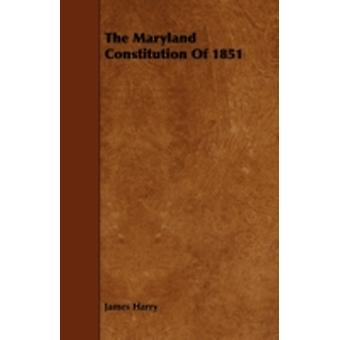 The Maryland Constitution of 1851 by Harry & James