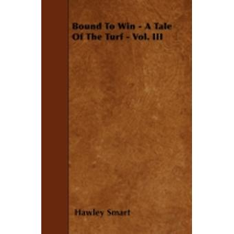 Bound To Win  A Tale Of The Turf  Vol. III by Smart & Hawley