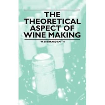 The Theoretical Aspect of Wine Making by SherrardSmith & W.