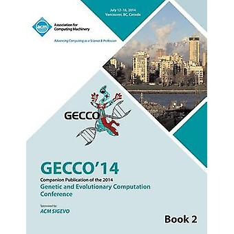 Companion GECCO 14 vol 2 Genetic and Evolutionary Computing Conference by GECCO 14 Conference Committee