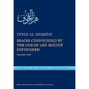 Brains Confounded by the Ode of Abu Shaduf Expounded with Risible Rhymes  Volume Two by Yusuf Al Shirbini & Muhammad Ibn Mahfuz Al sanhuri & Translated by Humphrey Davies