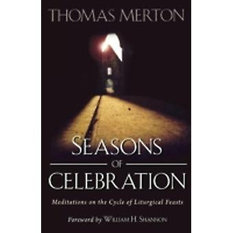 Seasons of Celebration Meditations on the Cycle of Liturgical Feasts by Merton & Thomas