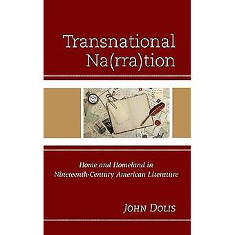 Transnational NarraTion Home and Homeland in NineteenthCentury American Literature by Dolis & John