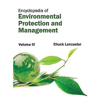 Encyclopedia of Environmental Protection and Management Volume IV by Lancaster & Chuck