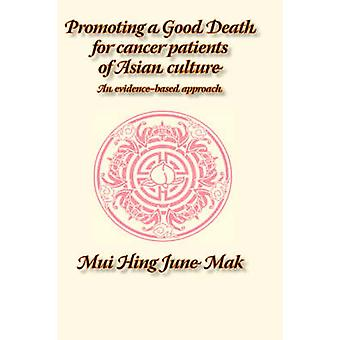 Promoting a Good Death for Cancer Patients of Asian Culture An EvidenceBased Approach by Mak & J. M.