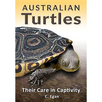 Australian Turtles Their Care in Captivity by Egan & C