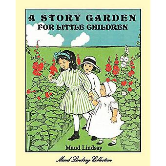 A Story Garden for Little Children by Lindsay & Maud