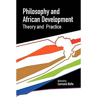 Philosophy and African Development. Theory and Practice by Keita & Lansana