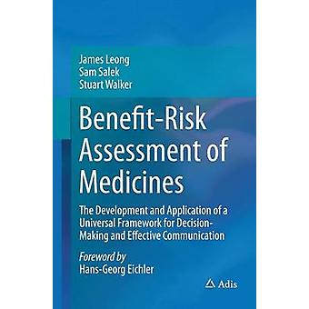 BenefitRisk Assessment of Medicines  The Development and Application of a Universal Framework for DecisionMaking and Effective Communication by Leong & James