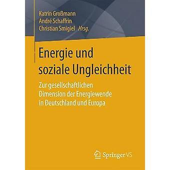 Energie und soziale Ungleichheit  Zur gesellschaftlichen Dimension der Energiewende in Deutschland und Europa by Gromann & Katrin