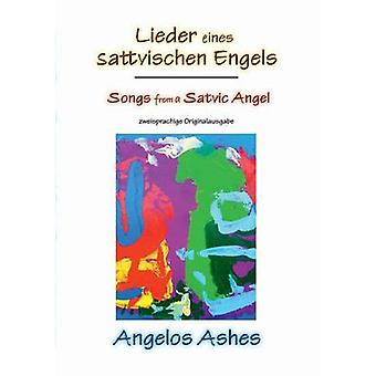 Lieder eines sattvischen Engels  Songs from a Satvic Angelzweisprachige Originalausgabe by Ashes & Angelos
