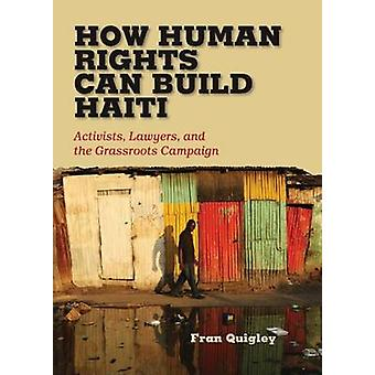 How Human Rights Can Build Haiti Activists Lawyers and the Grassroots Campaign by Quigley & Fran
