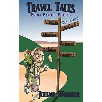 Travel Tales From Exotic Places Like Salford by Worker & Julian