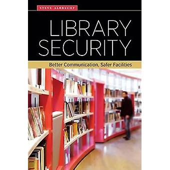 Library Security - Better Communication - Safer Facilities by Steve Al