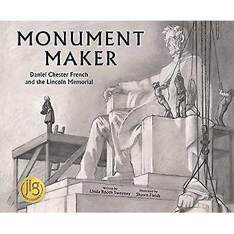 Monument Maker - Daniel Chester French and the Lincoln Memorial by Lin